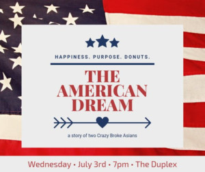 Maya Avisar Productions Presents THE AMERICAN DREAM: A STORY OF TWO CRAZY BROKE ASIANS
