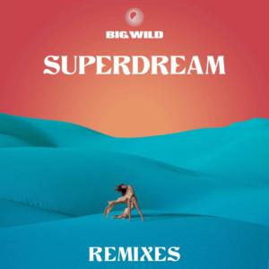 Big Wild Unveils The SUPERDREAM (Remixes) EP