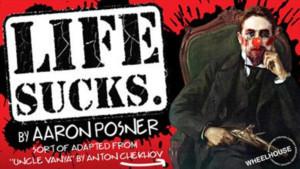 LIFE SUCKS. Opens Sunday at Theatre Row