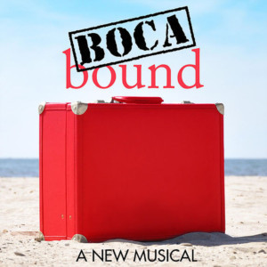 BOCA BOUND: A NEW MUSICAL Premieres At The Wick Theatre