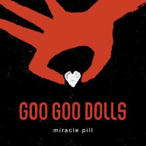 Goo Goo Dolls Return With New Single 'Miracle Pill'