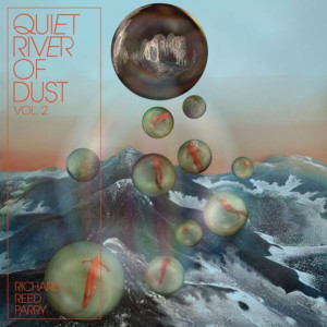 Richard Reed Parry Releases QUIET RIVER OF DUST VOL. 2 Today, Montreal Residency Begins 6/25