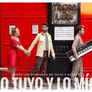 LO TUYO Y LO MÍO regresa a Madrid este verano