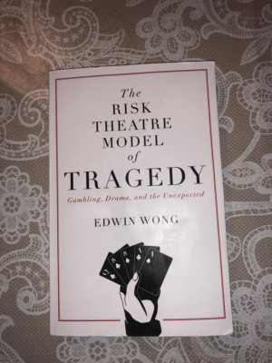Book Review: THE RISK THEATRE MODEL OF TRAGEDY, Edwin Wong