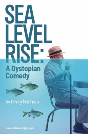 SEA LEVEL RISE: A DYSTOPIAN COMEDY To Make World Premiere At The Broadway Bound Festival