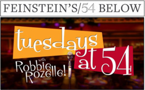 54 Below to Launches New Series TUESDAYS AT 54... WITH ROBBIE ROZELLE!