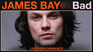 Vevo and James Bay Release Live Performances Of BAD and BREAK MY HEART RIGHT
