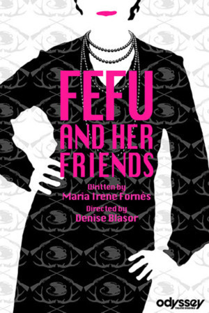 María Irene Fornés' Groundbreaking FEFU AND HER FRIENDS Continues Odyssey's 50th Anniversary Season