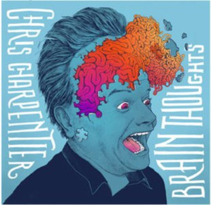 Comedian Chris Charpentier Drops Debut Album BRAIN THOUGHTS Today