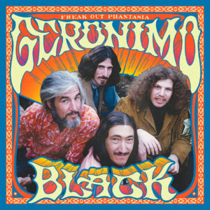 Geronimo Black FREAK OUT PHANTASIA Features Previously Unreleased Live and Studio Sessions Now Available on Vinyl/CD