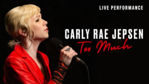 Vevo and Carly Rae Jepsen Share Live Performance Video For TOO MUCH