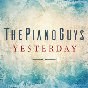 The Piano Guys Release New Rendition Of The Beatles' Legendary Hit YESTERDAY