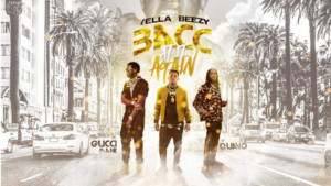 Yella Beezy Scores Another Smash With BACC AT IT AGAIN feat. Quavo & Gucci Mane
