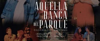 AQUELLA BANCA DEL PARQUE, el musical donde un adiós es el comienzo está por concluir su temporada.