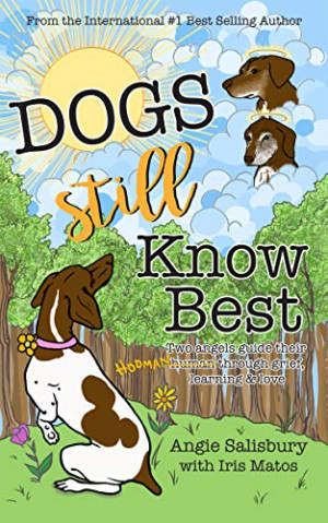 Angie Salisbury Releases New Book About Pets And Dogs Entitled DOGS STILL KNOW BEST