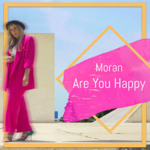 Israeli Pop Artist Moran Releases New Single 'Are You Happy?'