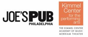 Kimmel Center & Joe's Pub Partner To Present 6th Annual Philadelphia Theater Residency