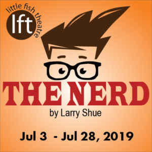 Larry Shue's THE NERD Opens July 3 At Little Fish Theatre