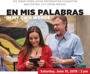 Central City Opera's Bilingual Opera EN MIS PALABRAS/IN MY OWN WORDS Opens At The Tabor Opera House June 15
