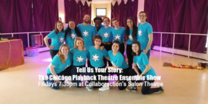 See YOUR Story Live Onstage At The Chicago Playback Theatre Ensemble Show