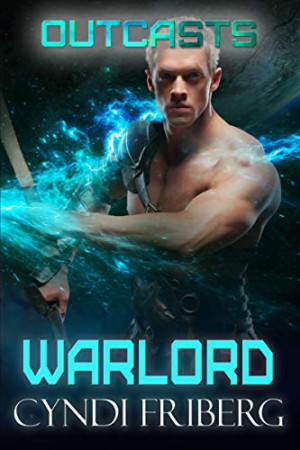 Cyndi Friberg Releases New Sci-Fi Romance Novel, WARLORD OUTCASTS Book 5