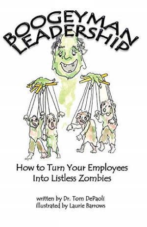 Dr. Tom DePaoli Releases New Business Book, 'Boogeyman Leadership: How To Turn Your Employees Into Listless Zombies'