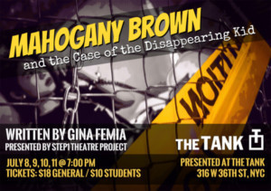 Step1 Theatre Project Present MAHOGANY BROWN AND THE CASE OF THE DISAPPEARING KID