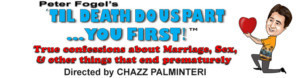 Peter Fogel's TIL DEATH DO US PART...YOU FIRST! Comes To Miami Theater Center