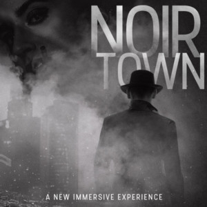 Immersive Experience NOIRTOWN To Premiere At The Rave Theater Festival, Announces Casting