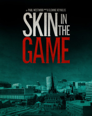 Cast Announced For New Thriller SKIN IN THE GAME From Writer Paul Westwood