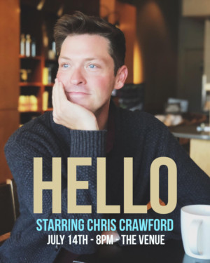 HELLO Starring Chris Crawford Returns To The Venue