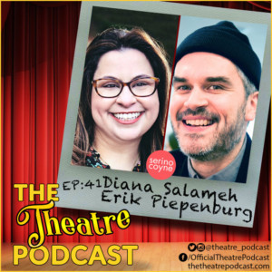 The Theatre Podcast With Alan Seales Welcomes Marketing Agents Diana Salameh & Erik Piepenburg