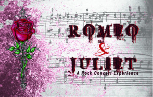 Star of the Day Productions Present ROMEO & JULIET - A Rock Concert Experience