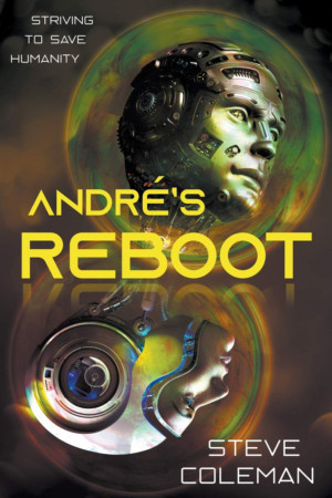 Steve Coleman Releases New Science Fiction Novel, 'Andre's Reboot: Striving To Save Humanity'