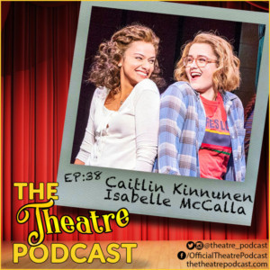 The Theatre Podcast Welcomes THE PROM Stars Caitlin Kinnunen & Isabelle McCalla