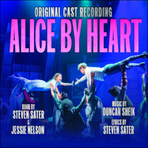 Original Cast Recording For ALICE BY HEART is Available Today
