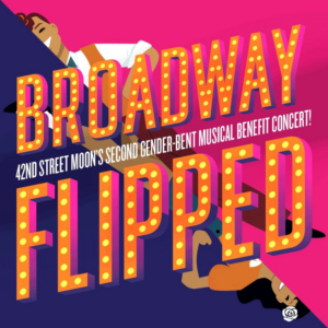 New Dates Announced For 42nd Street Moon's 2019 Fundraiser BROADWAY FLIPPED