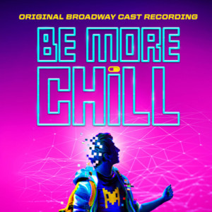 BE MORE CHILL Original Broadway Cast Recording Two Disc CD Set is Now Available For Pre-Order