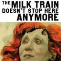 Message from the Artistic Director: The Milk Train Doesn�'t Stop Here Anymore
