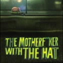 Broadway Review Roundup: THE MOTHERF**KER WITH THE HAT, All the Reviews!