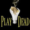 Final Weeks to See PLAY DEAD, Set to Close 7/24