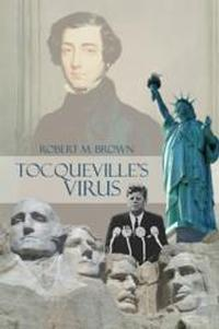 Robert_M_Brown_Publishes_TOCQUEVILLEs_VIRUS_20010101