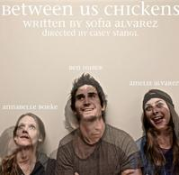 BETWEEN US CHICKENS Premieres at Atwater Village Theatre, 5/20-6/19