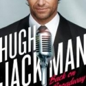HUGH JACKMAN, BACK ON BROADWAY Pulls $6 Million Advance