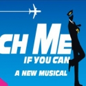 CATCH ME IF YOU CAN to Play Final Show on Broadway September 4; to Tour Fall 2012