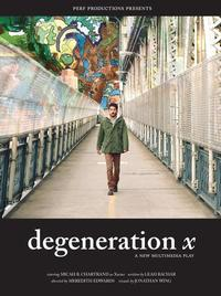Perf Productions Presents DEGENERATION X, 4/18-5/12