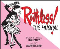ProArts, Inc. Presents RUTHLESS! The Musical 12/9-18, 1/6-15