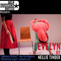 The-Bushwick-Starr-and-Nellie-Tinder-Present-Evelyn-20010101
