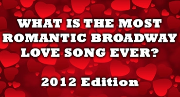 BWW's 2012 Valentine's Day Spectacular! 700+ Stars Tell Us 'What is the Most Romantic Broadway Love Song Ever?'