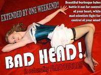 Sirc Michael Productions Extends BAD HEAD thru 5/5
